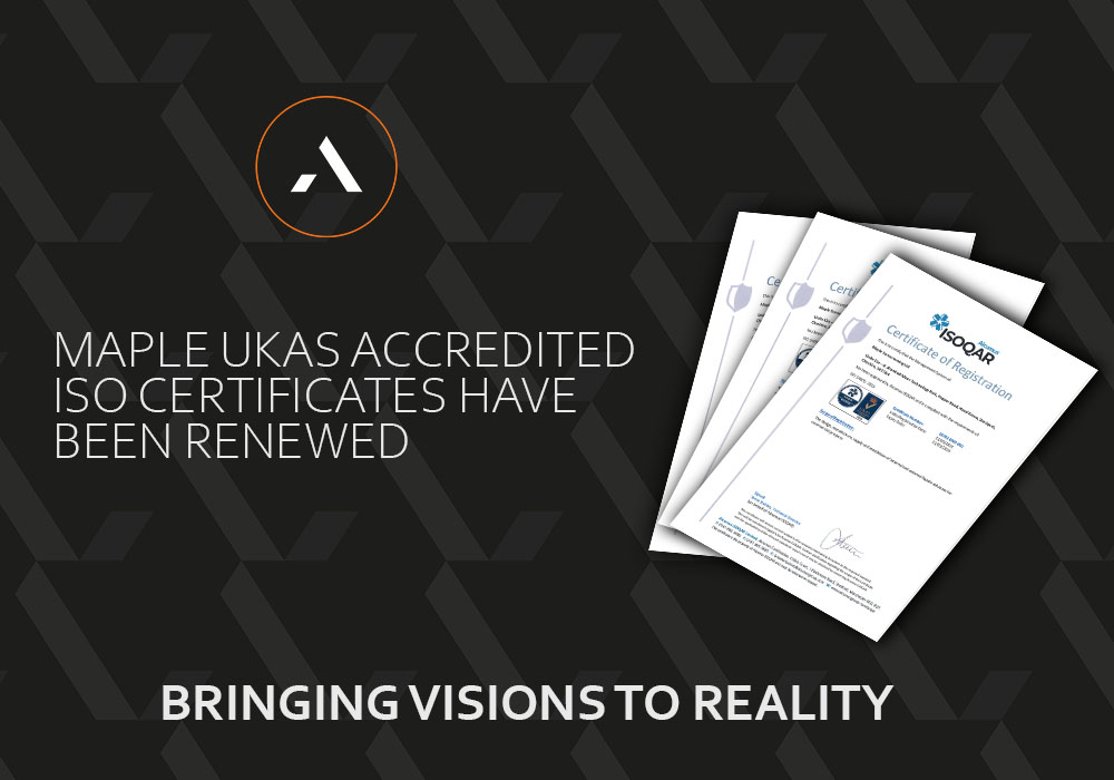 Maple's UKAS-accredited ISO certificates have been renewed